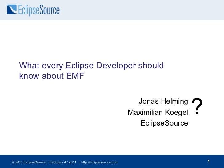 <ul>What every Eclipse Developer should  know about EMF </ul><ul>Jonas Helming <li>Maximilian Koegel