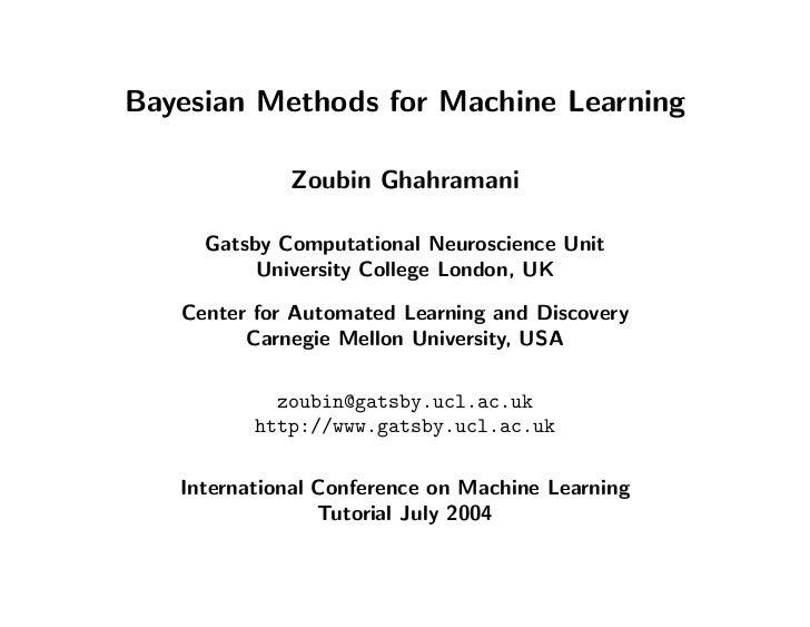 Bayesian Methods for Machine Learning             Zoubin Ghahramani     Gatsby Computational Neuroscience Unit          Un...