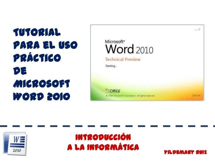 Tutorial para el uso<br />Práctico    de  Microsoft Word 2010<br />Introducción                     a la Informática<br />...
