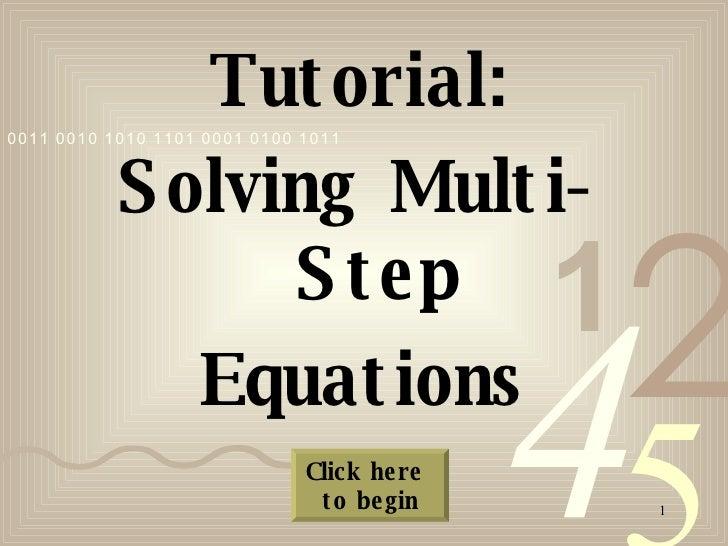 <ul><li>Tutorial: </li></ul><ul><li>Solving Multi-Step </li></ul><ul><li>Equations </li></ul>Click here  to begin