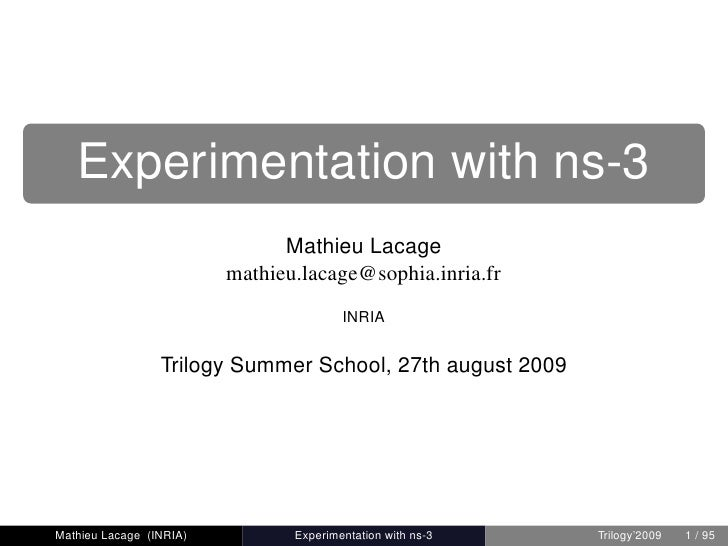 Experimentation with ns-3                               Mathieu Lacage                         mathieu.lacage@sophia.inria...
