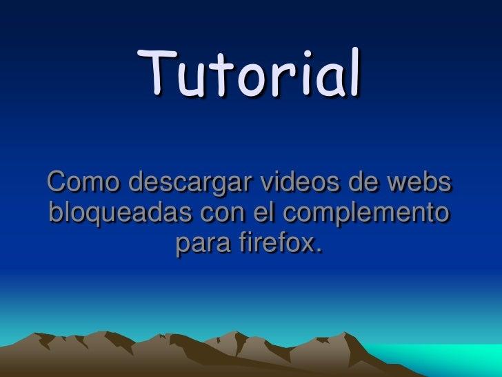 TutorialComo descargar videos de websbloqueadas con el complemento         para firefox.