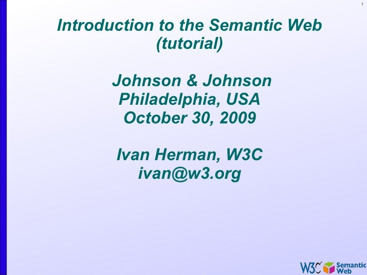 1Introduction to the Semantic Web            (tutorial)      Johnson & Johnson       Philadelphia, USA       October 30, 2...