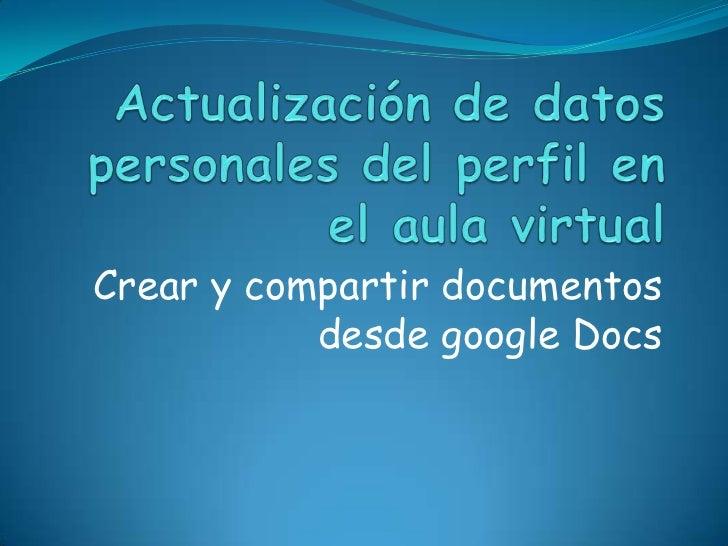 Crear y compartir documentos           desde google Docs