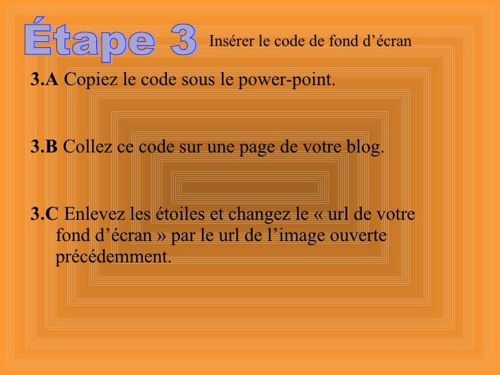 Étape 3 Insérer le code de fond d'écran 3.A  Copiez le code sous le power-point. 3.B  Collez ce code sur une page de votre...