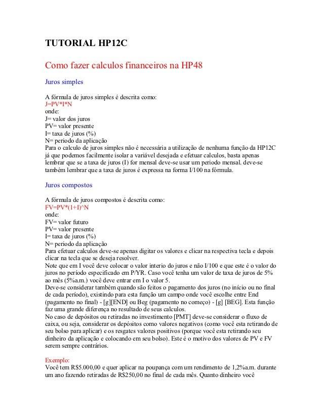 TUTORIAL HP12CComo fazer calculos financeiros na HP48Juros simplesA fórmula de juros simples é descrita como:J=PV*I*Nonde:...