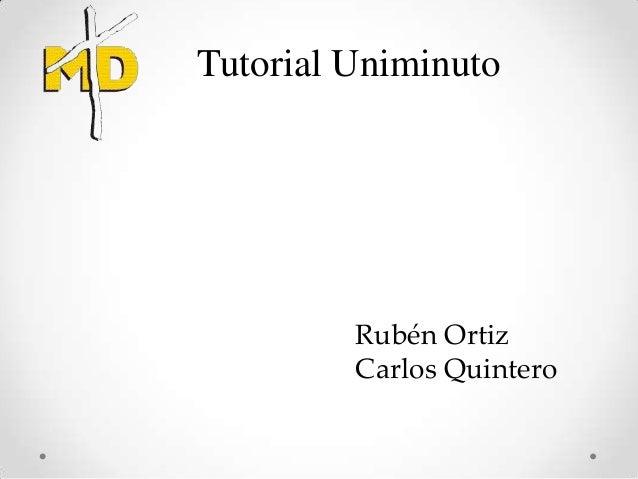 Tutorial Uniminuto         Rubén Ortiz         Carlos Quintero