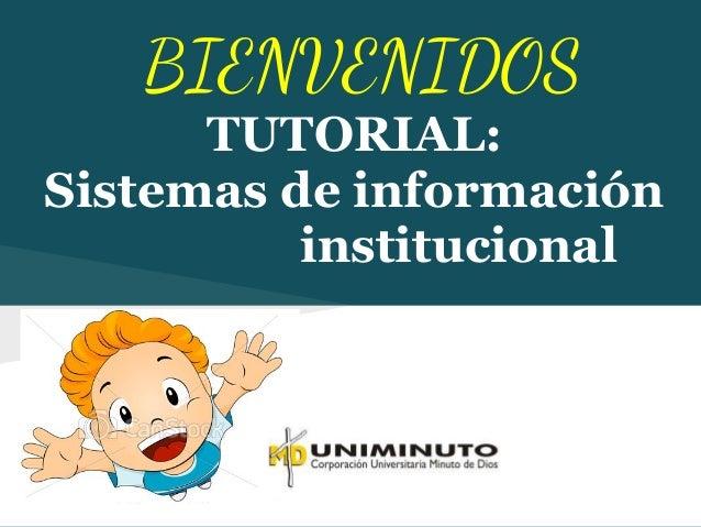 BIENVENIDOS      TUTORIAL:Sistemas de información          institucional