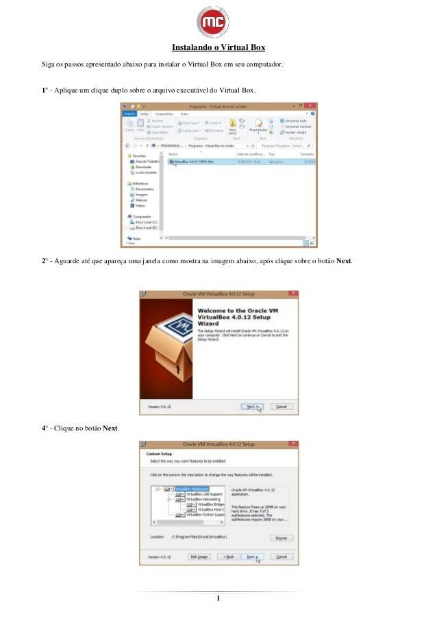 Instalando o Virtual BoxSiga os passos apresentado abaixo para instalar o Virtual Box em seu computador.1° - Aplique um cl...