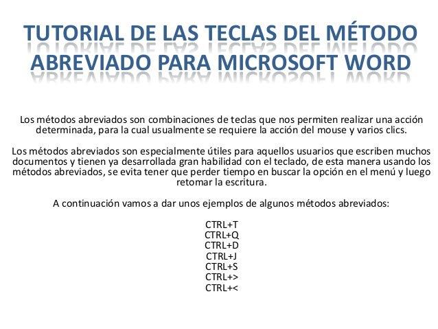 TUTORIAL DE LAS TECLAS DEL MÉTODO   ABREVIADO PARA MICROSOFT WORD Los métodos abreviados son combinaciones de teclas que n...