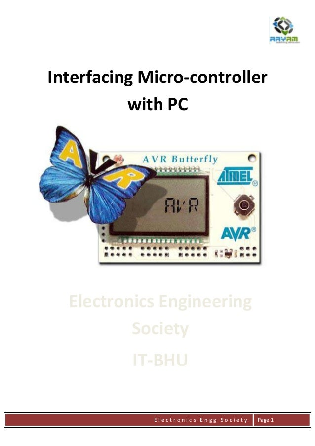 E l e c t r o n i c s E n g g S o c i e t y Page 1Interfacing Micro-controllerwith PCElectronics EngineeringSocietyIT-BHU