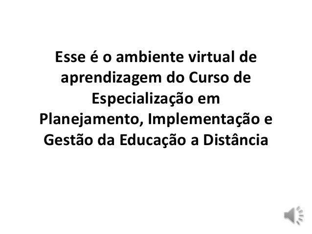 Esse é o ambiente virtual de aprendizagem do Curso de Especialização em Planejamento, Implementação e Gestão da Educação a...