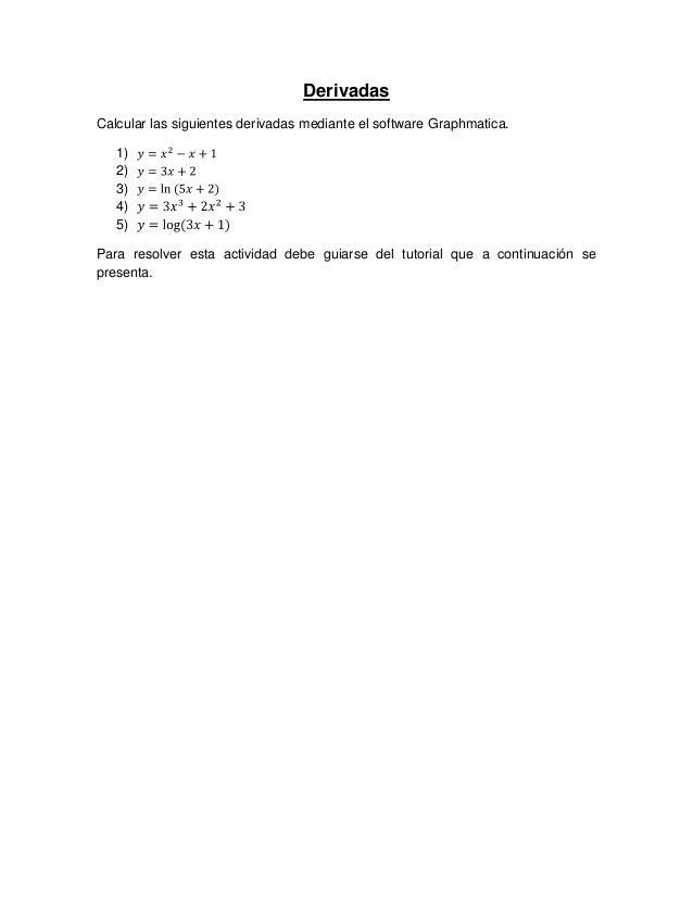 Derivadas Calcular las siguientes derivadas mediante el software Graphmatica. 1) 2) 3) 4) 5) Para resolver esta actividad ...