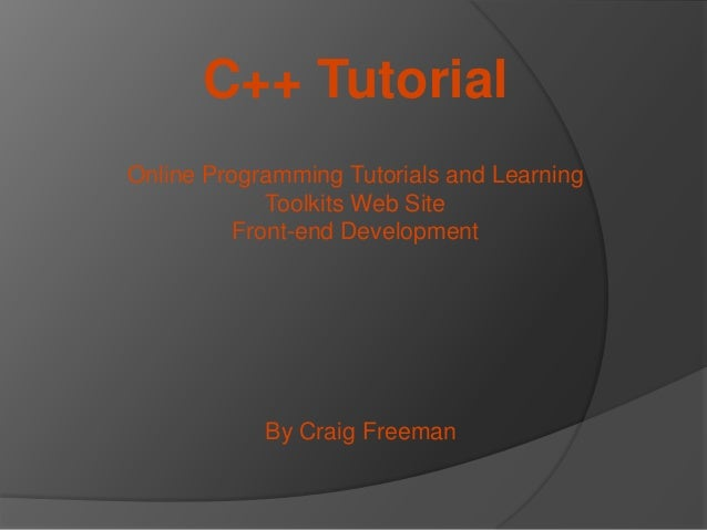 C++ Tutorial Online Programming Tutorials and Learning Toolkits Web Site Front-end Development  By Craig Freeman
