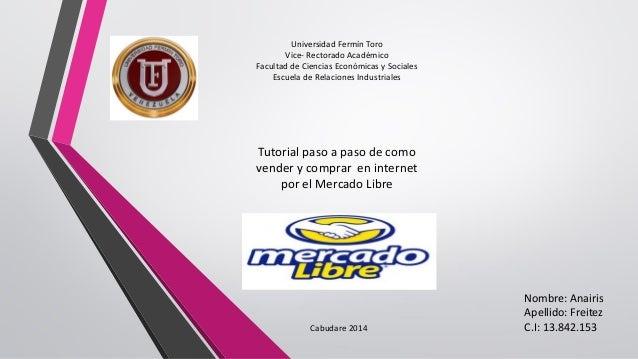 Tutorial paso a paso de como vender y comprar en internet por el Mercado Libre Cabudare 2014 Universidad Fermín Toro Vice-...