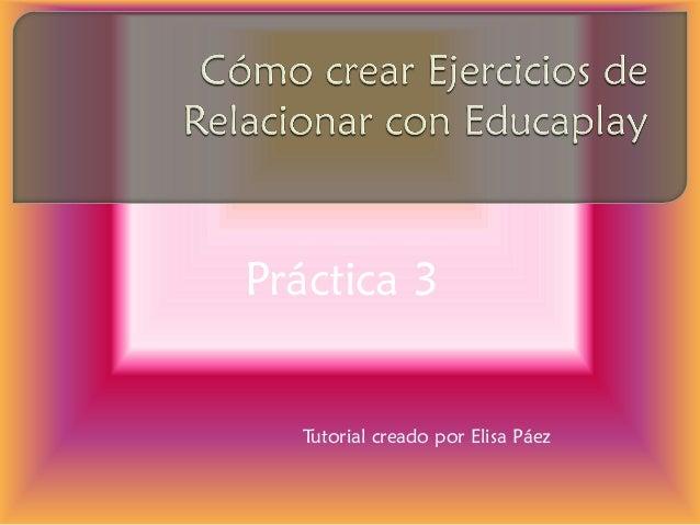 Práctica 3  Tutorial creado por Elisa Páez