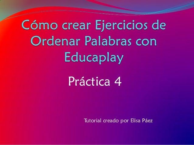 Práctica 4  Tutorial creado por Elisa Páez