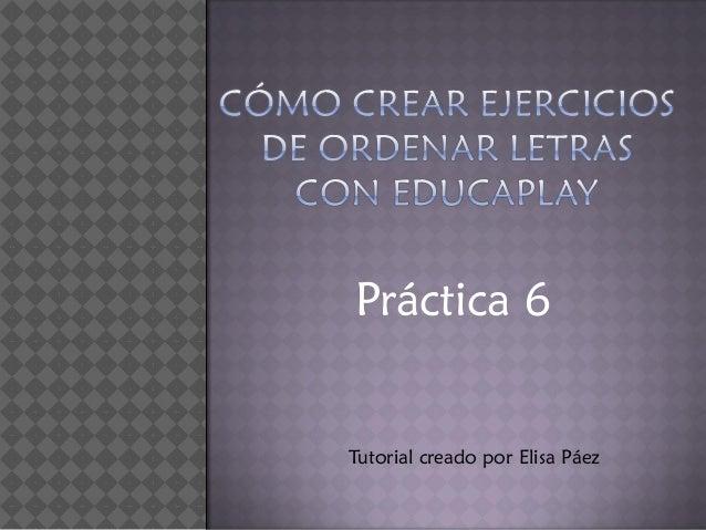Práctica 6  Tutorial creado por Elisa Páez