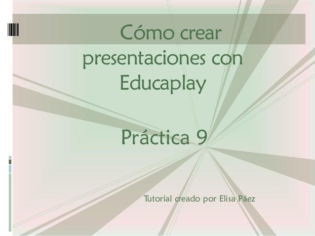 Práctica 9  Cómo crear presentaciones con Educaplay  Tutorial creado por Elisa Páez