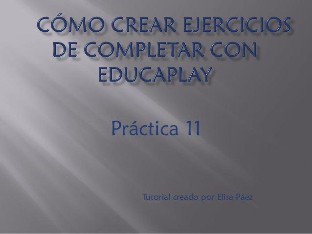 Práctica 11  Tutorial creado por Elisa Páez