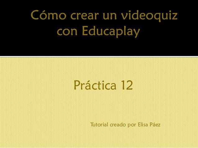 Práctica 12  Tutorial creado por Elisa Páez