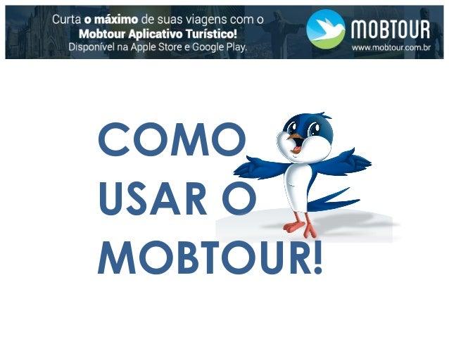 COMO  USAR O  MOBTOUR!