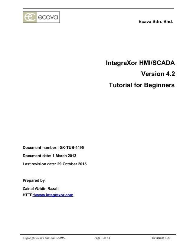 Ecava Sdn. Bhd. IntegraXor HMI/SCADA Version 4.2 Tutorial for Beginners Document number: IGX-TUB-4495 Document date: 1 Mar...