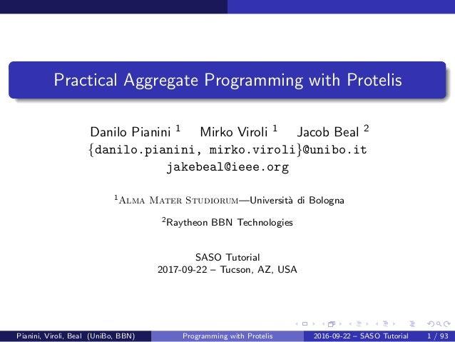 images/logo Practical Aggregate Programming with Protelis Danilo Pianini 1 Mirko Viroli 1 Jacob Beal 2 {danilo.pianini, mi...