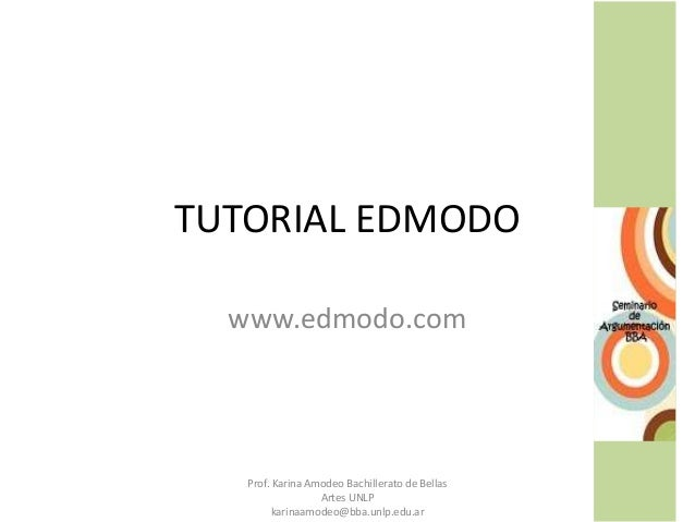 TUTORIAL EDMODO www.edmodo.com Prof. Karina Amodeo Bachillerato de Bellas Artes UNLP karinaamodeo@bba.unlp.edu.ar