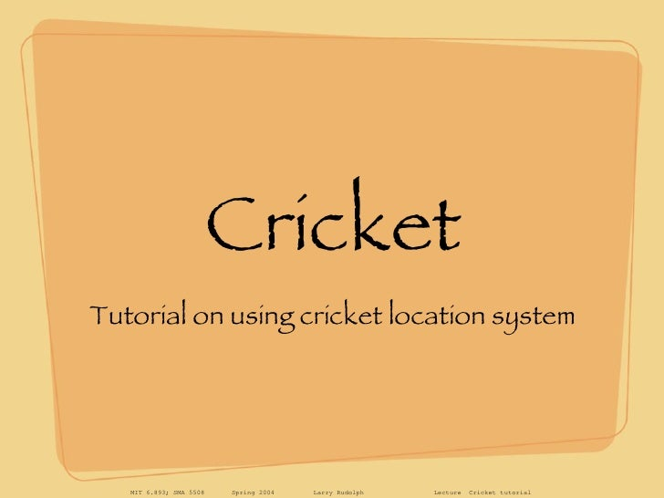 Cricket <ul><li>Tutorial on using cricket location system </li></ul>
