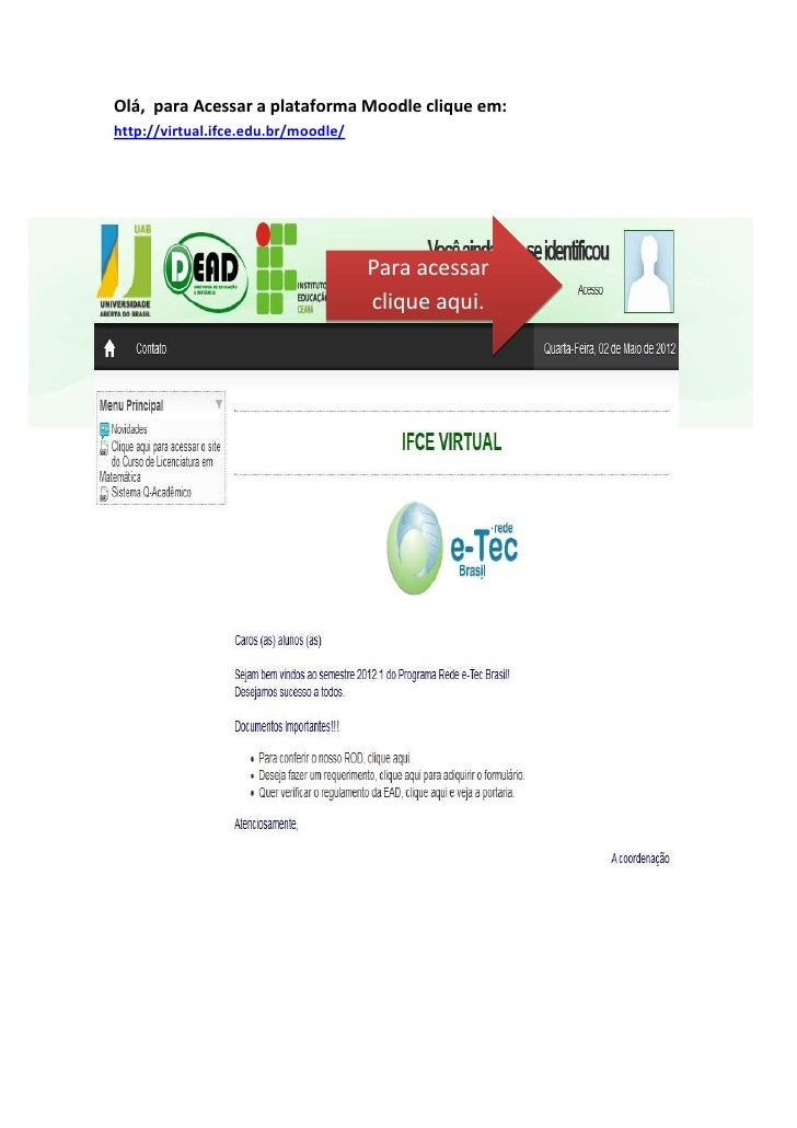 Olá, para Acessar a plataforma Moodle clique em:http://virtual.ifce.edu.br/moodle/                                     Par...