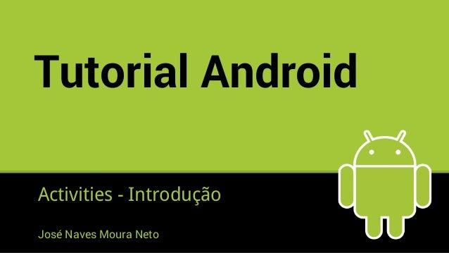 Tutorial Android Activities - Introdução José Naves Moura Neto