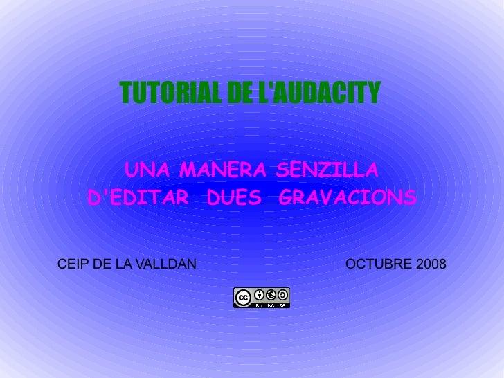 TUTORIAL DE L'AUDACITY UNA MANERA SENZILLA D'EDITAR  DUES  GRAVACIONS CEIP DE LA VALLDAN  OCTUBRE 2008