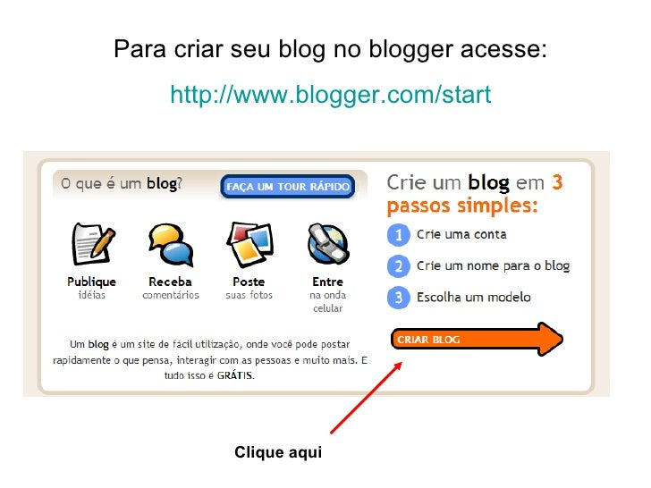 Para criar seu blog no blogger acesse: http://www.blogger.com/start Clique aqui