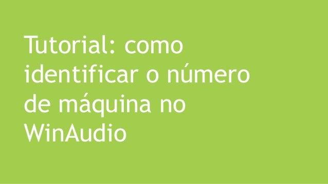 Tutorial: como identificar o número de máquina no WinAudio