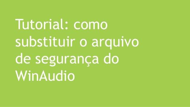 Tutorial: como substituir o arquivo de segurança do WinAudio