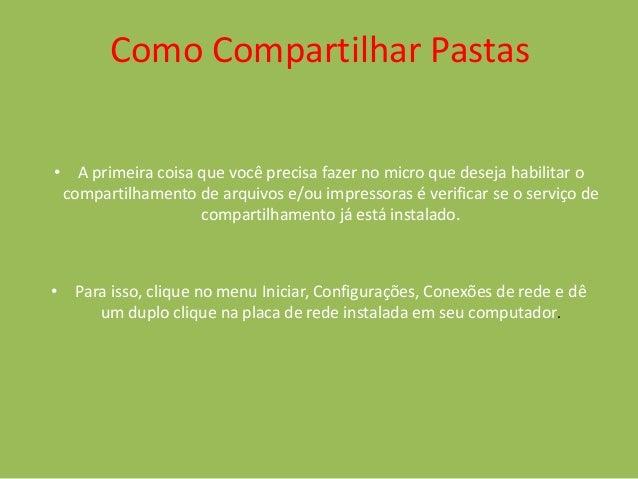 Como Compartilhar Pastas • A primeira coisa que você precisa fazer no micro que deseja habilitar o compartilhamento de arq...