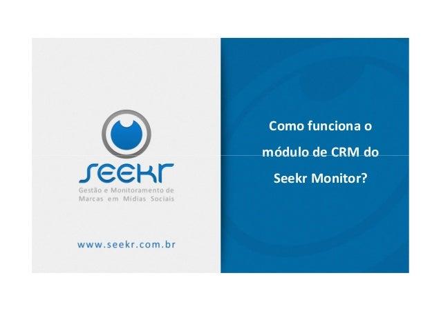 Como funciona omódulo de CRM domódulo de CRM doSeekr Monitor?