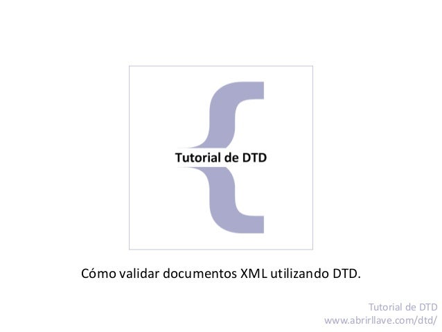 Cómo validar documentos XML utilizando DTD. Tutorial de DTD www.abrirllave.com/dtd/