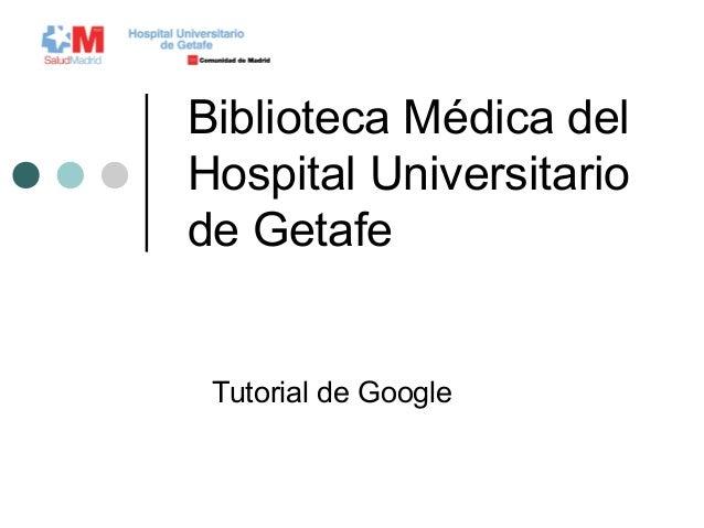 Biblioteca Médica del Hospital Universitario de Getafe Tutorial de Google