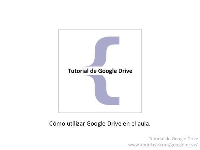 Cómo utilizar Google Drive en el aula. Tutorial de Google Drive www.abrirllave.com/google-drive/