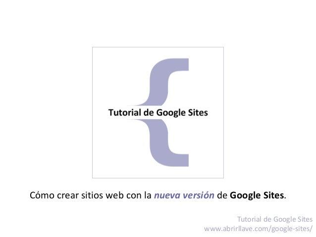 Cómo crear sitios web con la nueva versión de Google Sites. Tutorial de Google Sites www.abrirllave.com/google-sites/
