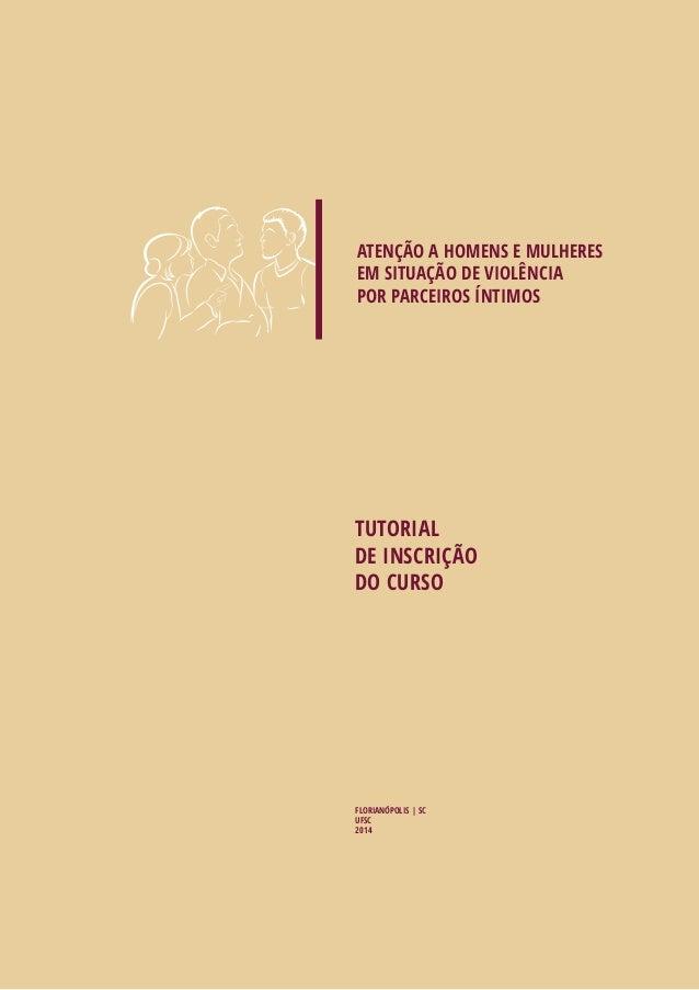 ATENÇÃO A HOMENS E MULHERES  EM SITUAÇÃO DE VIOLÊNCIA  POR PARCEIROS ÍNTIMOS  TUTORIAL  DE INSCRIÇÃO  DO CURSO  FLORIANÓPO...