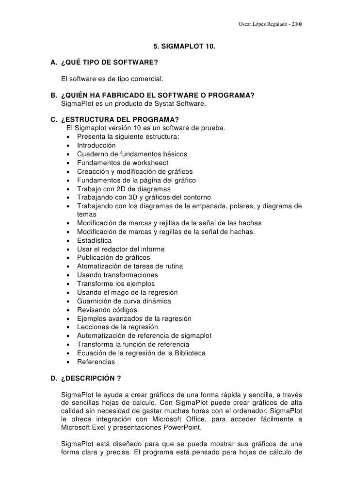 Oscar López Regalado - 2008                                    5. SIGMAPLOT 10.  A. ¿QUÉ TIPO DE SOFTWARE?     El software...