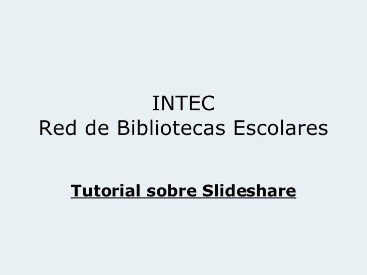 INTEC Red de Bibliotecas Escolares Tutorial sobre Slideshare