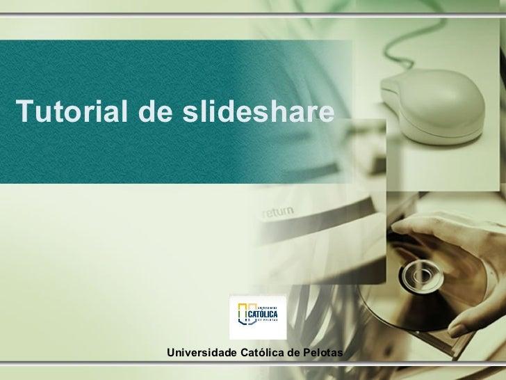 Tutorial de slideshare Universidade Católica de Pelotas