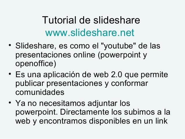 "Tutorial de slideshare www.slideshare.net • Slideshare, es como el ""youtube"" de las presentaciones online (powerpoint y op..."