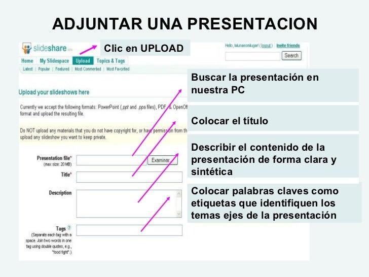 ADJUNTAR UNA PRESENTACION Buscar la presentación en nuestra PC Colocar el título Describir el contenido de la presentación...