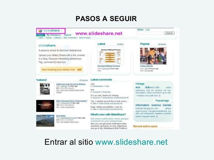 PASOS A SEGUIR Entrar al sitio  www.slideshare.net