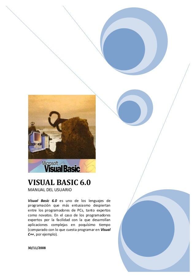 VISUAL BASIC 6.0 MANUAL DEL USUARIO Visual Basic 6.0 es uno de los lenguajes de programación que más entusiasmo despiertan...